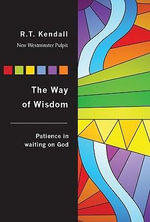 The Way of Wisdom : Patience on Waiting on God; Sermons on James 4-5 - R T Kendall