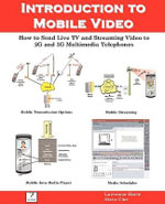 Introduction to Mobile Video, How to Send Live TV and Streaming Video to 2G and 3G Multimedia Telephones : Deceit and Deception in the Death of Jfk - Lawrence J. Harte