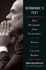 Bernanke's Test : Ben Bernanke, Alan Greenspan and the Drama of the Central Banker - Johan Van Overtveldt