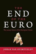 End of the Euro : The Uneasy Future of the European Union - Johan Van Overtveldt