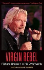 Virgin Rebel : Richard Branson in His Own Words - Sir Richard Branson