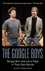 The Google Boys : Sergey Brin and Larry Page in Their Own Words