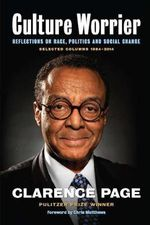 Culture Worrier: Selected Columns 1984--2014 : Reflections on Race, Politics and Social Change - Clarence Page