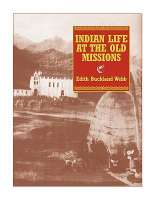 Indian Life at the Old Missions - Edith Buckland Webb