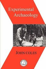 Experimental Archaeology - John Morton Coles