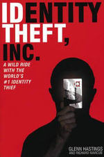 Identity Theft : A Wild Ride with the World's #1 Identity Thief - Richard Marcus