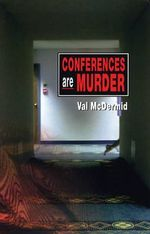 Conferences Are Murder : Lindsay Gordon Series : Book 4 - Val McDermid