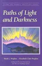 Paths of Light and Darkness : The Everlasting Gospel - Mark L. Prophet