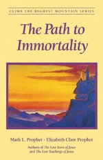 The Path to Immortality : The Everlasting Gospel - Mark L. Prophet