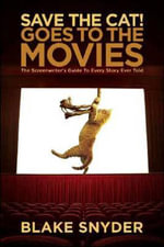 Save the Cat! Goes to the Movies : The Screenwriter's Guide to Every Story Ever Told - Blake Snyder