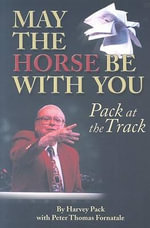 May the Horse Be with You : Pack at the Track - Harvey Pack