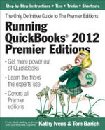 Running QuickBooks 2012 Premier Editions : The Only Definitive Guide to the Premier Editions - Kathy Ivens