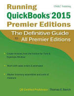 Running QuickBooks 2015 Premier Editions : The Definitive Guide to All Premier Editions - Thomas E Barich