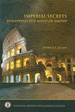 Imperial Secrets : Remapping the Mind of Empire - Patrick A Kelley