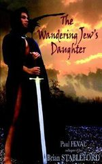 The Wandering Jew's Daughter - Paul Feval