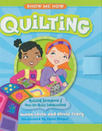Show Me How : Quilting : Quilting Storybook and How-to-Quilt Instructions - Susan Levin