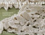 Crocheting on the Edge : Ribs and Bobbles. Ruffles. Flora. Fringes. Points and Scallops - Nicky Epstein