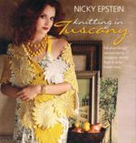 Nicky Epstein Knitting in Tuscany : Fabulous Design Luscious Yarns Shopping Secrets Food & Wine Travel Notes - Nicky Epstein