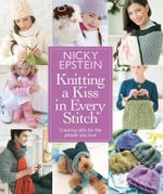 Knitting a Kiss in Every Stitch : Creating Gifts for the People You Love - Nicky Epstein