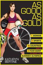 As Good as Gold : 1 Woman, 9 Sports, 10 Countries, and a 2-Year Quest to Make the Summer Olympics - Kathryn Bertine