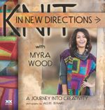 Knit in New Directions : A Journey into Creativity - Myra Wood