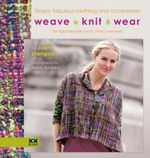 Weaveknitwear : Simply Fabulous Clothing and Accessories for Rigid-Heddle (and Other) Weavers - Judith Shangold