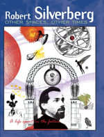 Other Spaces, Other Times : A Life Spent in the Future - Robert Silverberg