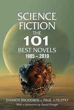 Science Fiction : The 101 Best Novels 1985-2010 - Damien Broderick