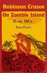 Robinson Crusoe on Zombie Island - Daniel Defoe