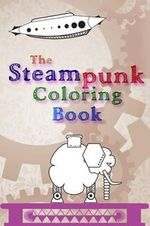 The Steampunk Coloring Book - Luis Ortiz
