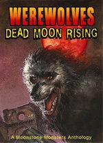 Werewolves : Dead Moon Rising - Elaine Bergstrom