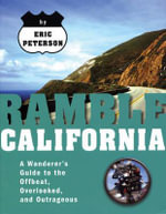 Ramble California : A Wanderer's Guide to the Offbeat, Overlooked, and Outrageous - Eric Peterson