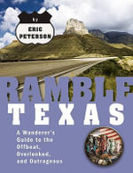 Ramble Texas : A Wanderer's Guide to the Offbeat, Overlooked, and Outrageous - Eric Peterson