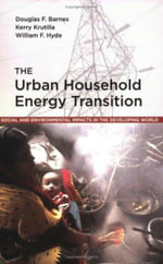 The Urban Household Energy Transition : Social and Environmental Impacts in the Developing World - Douglas F. Barnes