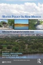 Water Policy in New Mexico : Addressing the Challenge of an Uncertain Future - David S. Brookshire