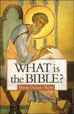 What Is the Bible? - Henri Daniel-Rops