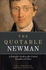 The Quotable Newman : A Definitive Guide to His Central Thoughts and Ideas - John Henry Newman