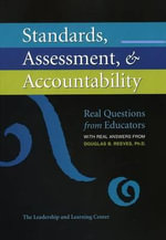 Standards, Assessment, & Accountability : Real Questions from Educators with Real Answers from Douglas B. Reeves, PH.D. - MR Douglas B Reeves