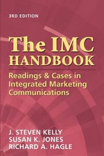The IMC Handbook : Readings & Cases in Integrated Marketing Communications - J Stephen Kelly Phd