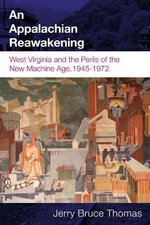 An Appalachian Reawakening : West Virginia and the Perils of the New Machine Age, 1945-1972 - Jerry Bruce Thomas