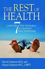 The Rest of Health : Learn the 7 Vital Strategies to Optimize Your Wellbeing - David Cameron