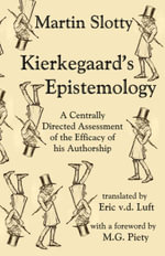 Kierkegaard's Epistemology : A Centrally Directed Assessment of the Efficacy of his Authorship - Martin Slotty