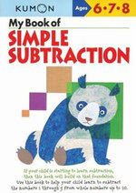 My Book of Simple Subtraction : Ages 6,7,8 - Kumon Publishing