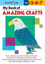 My Book of Amazing Crafts : Ages 5-6-7 - Kumon Publishing