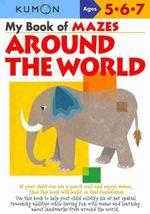 My Book of Mazes Around the World : Ages 5, 6, 7 - Toshihiko Karakida