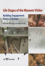 Life Stages of the Museum Visitor : Building Engagement Over a Lifetime - Susie Wilkening