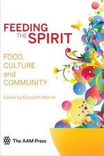 Feeding the Spirit : Food, Culture and Community - Elizabeth E. Merritt