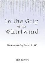 In the Grip of the Whirlwind : The Armistice Day Storm of 1940 - Tom Powers