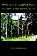 Mystic in the Graveyard :  The Exile of Charles Bozidar Ashanin - Peter Denbo Haskins