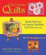 Eye Candy Quilts : Super-Fast Fun with Beads, Baubles, Buttons, and More! - Melody Crust